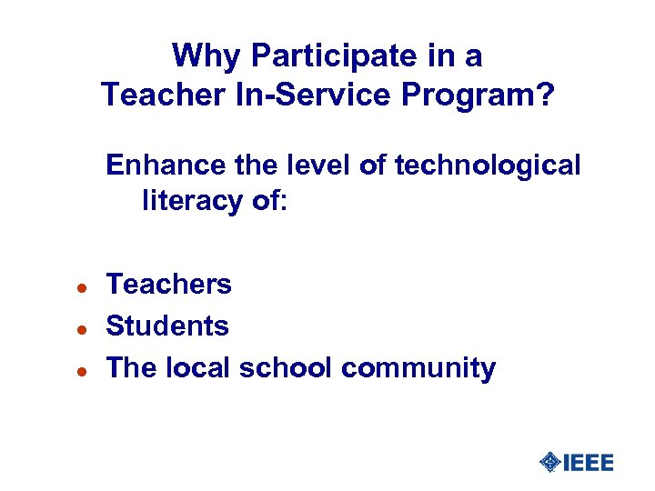 Why Participate in a Teacher In-Service Program? Enhance the level of technological literacy of: