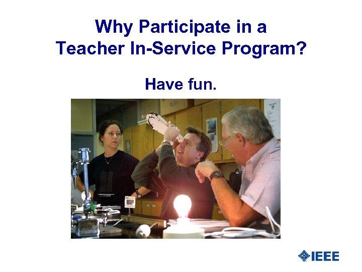 Why Participate in a Teacher In-Service Program? Have fun.