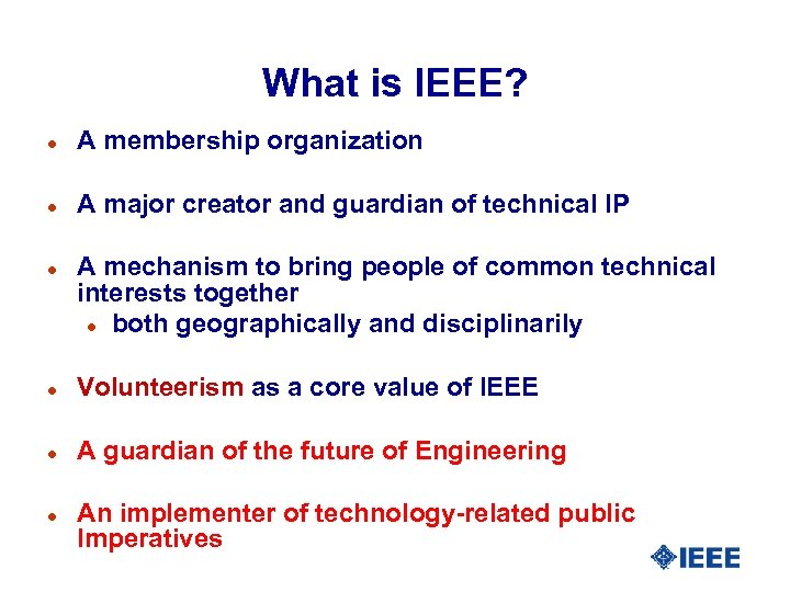 What is IEEE? l A membership organization l A major creator and guardian of
