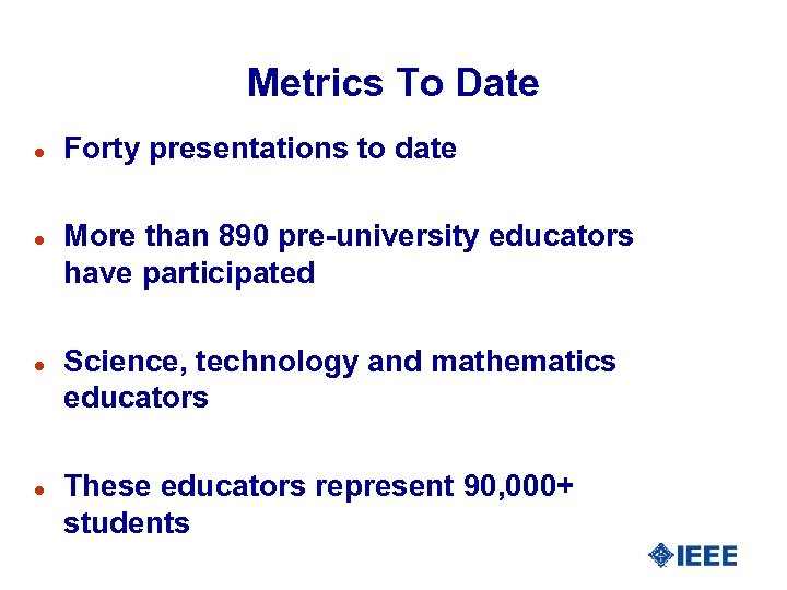 Metrics To Date l l Forty presentations to date More than 890 pre-university educators