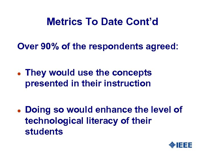 Metrics To Date Cont'd Over 90% of the respondents agreed: l l They would