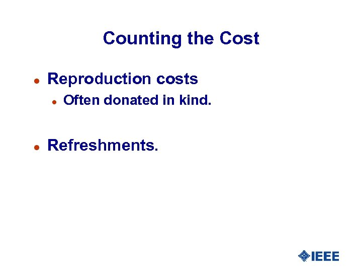 Counting the Cost l Reproduction costs l l Often donated in kind. Refreshments.
