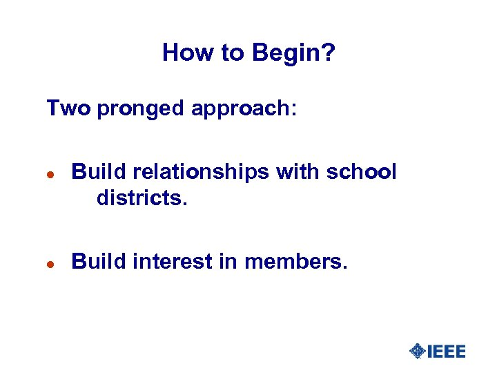 How to Begin? Two pronged approach: l l Build relationships with school districts. Build