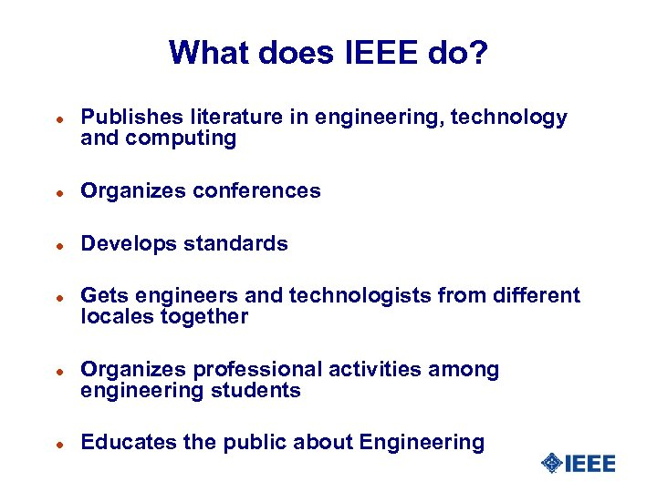 What does IEEE do? l Publishes literature in engineering, technology and computing l Organizes