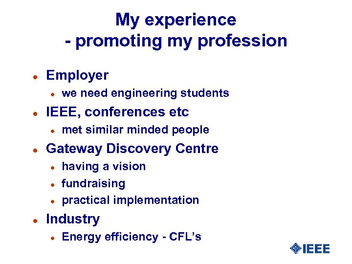 My experience - promoting my profession l Employer l l IEEE, conferences etc l
