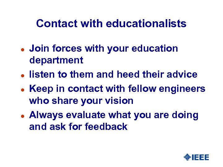 Contact with educationalists l l Join forces with your education department listen to them