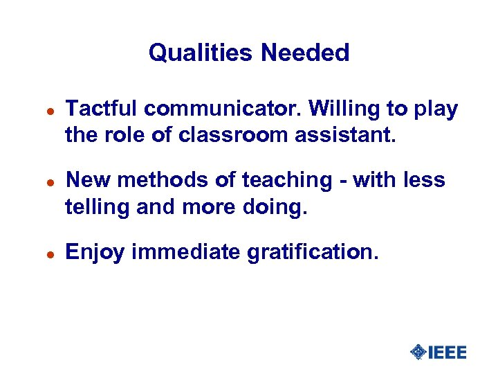 Qualities Needed l l l Tactful communicator. Willing to play the role of classroom