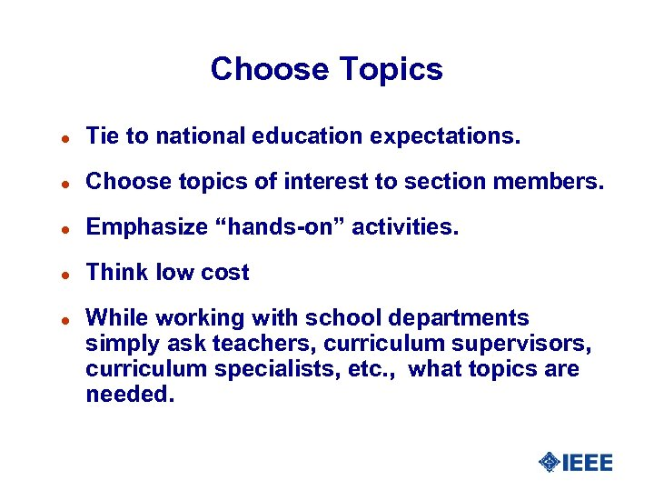 Choose Topics l Tie to national education expectations. l Choose topics of interest to