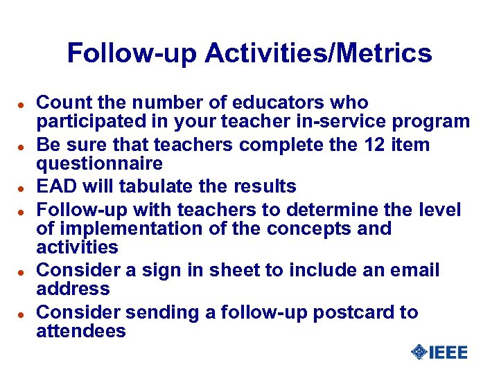 Follow-up Activities/Metrics l l l Count the number of educators who participated in your