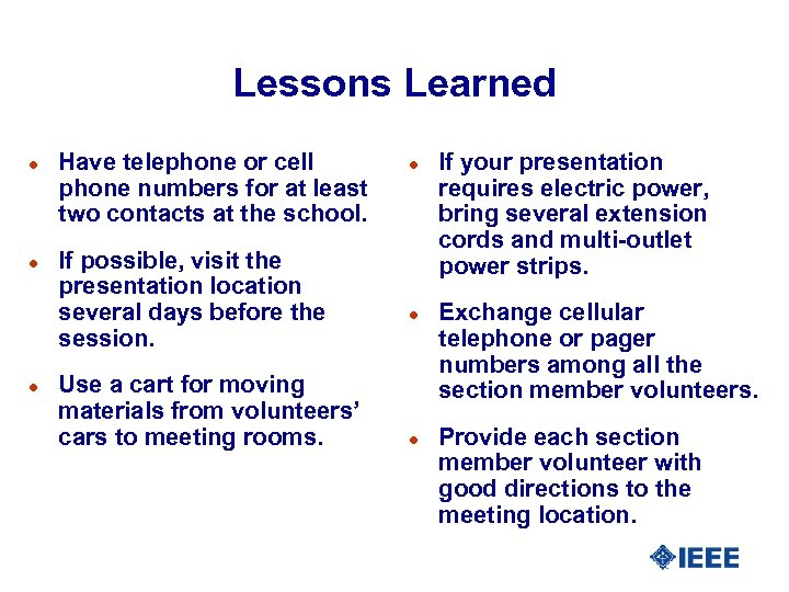 Lessons Learned l l l Have telephone or cell phone numbers for at least