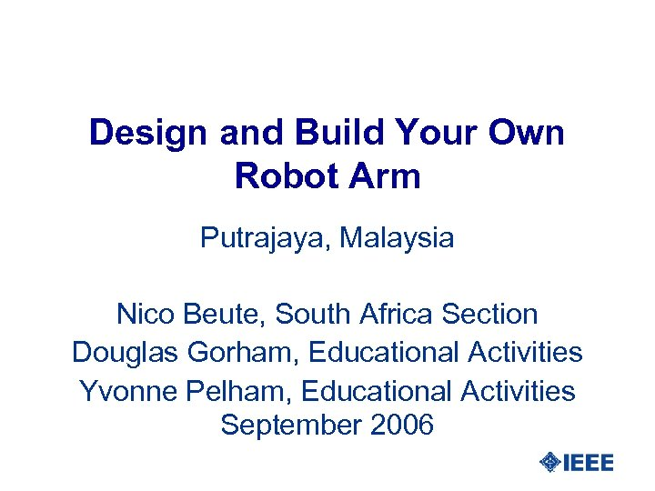 Design and Build Your Own Robot Arm Putrajaya, Malaysia Nico Beute, South Africa Section