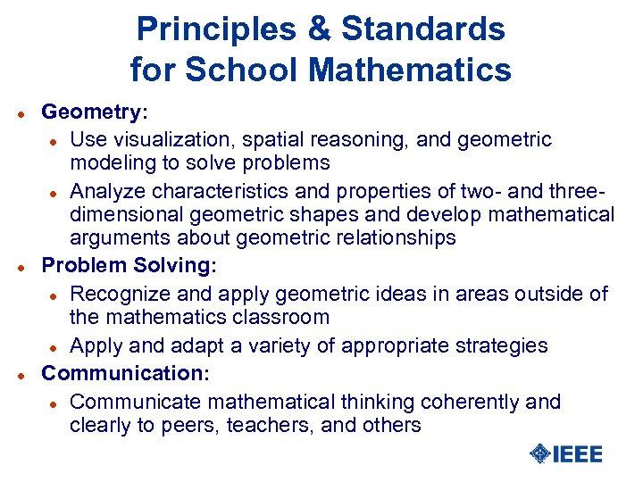 Principles & Standards for School Mathematics l l l Geometry: l Use visualization, spatial