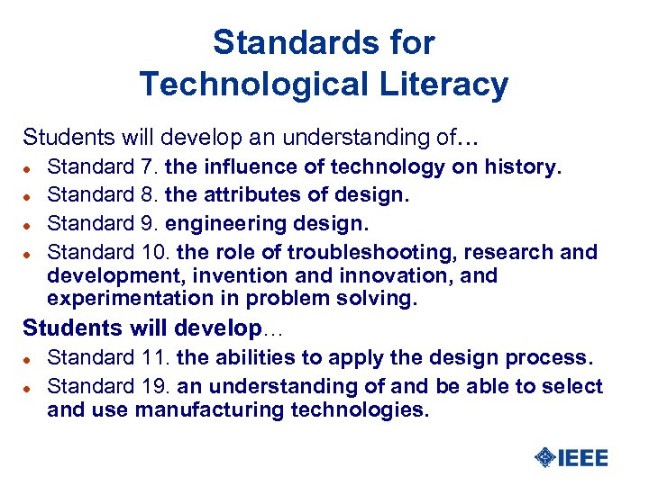Standards for Technological Literacy Students will develop an understanding of… Standard 7. the influence
