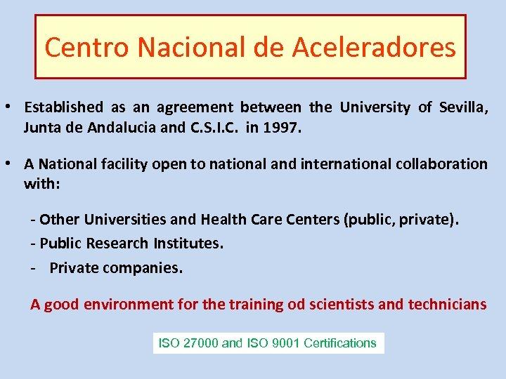Centro Nacional de Aceleradores • Established as an agreement between the University of Sevilla,