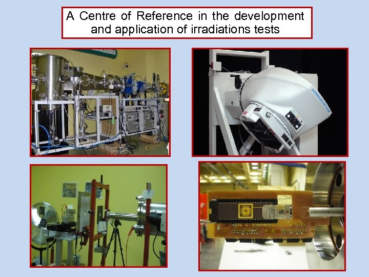 A Centre of Reference in the development and application of irradiations tests