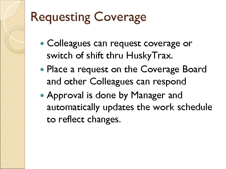 Requesting Coverage Colleagues can request coverage or switch of shift thru Husky. Trax. Place