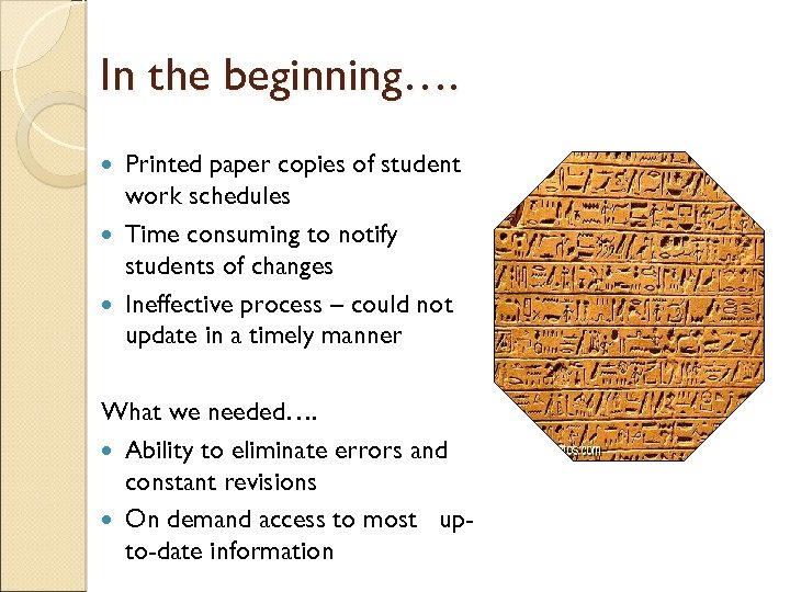 In the beginning…. Printed paper copies of student work schedules Time consuming to notify