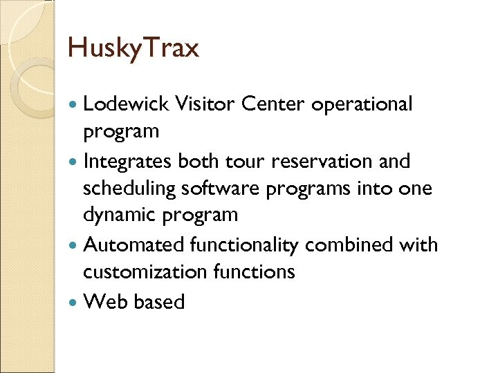 Husky. Trax Lodewick Visitor Center operational program Integrates both tour reservation and scheduling software