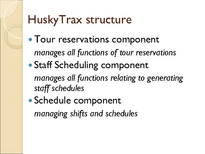 Husky. Trax structure Tour reservations component manages all functions of tour reservations Staff Scheduling