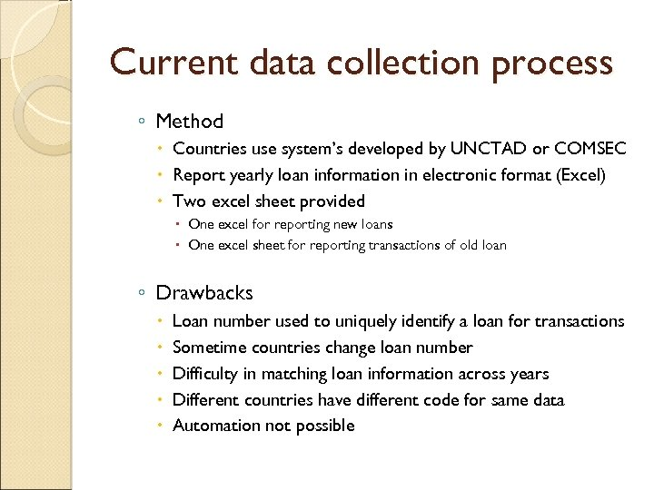 Current data collection process ◦ Method Countries use system's developed by UNCTAD or COMSEC