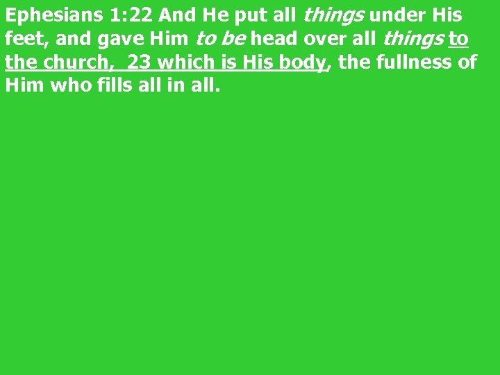 Ephesians 1: 22 And He put all things under His feet, and gave Him