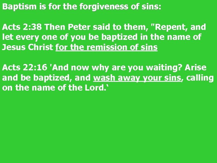 Baptism is for the forgiveness of sins: Acts 2: 38 Then Peter said to