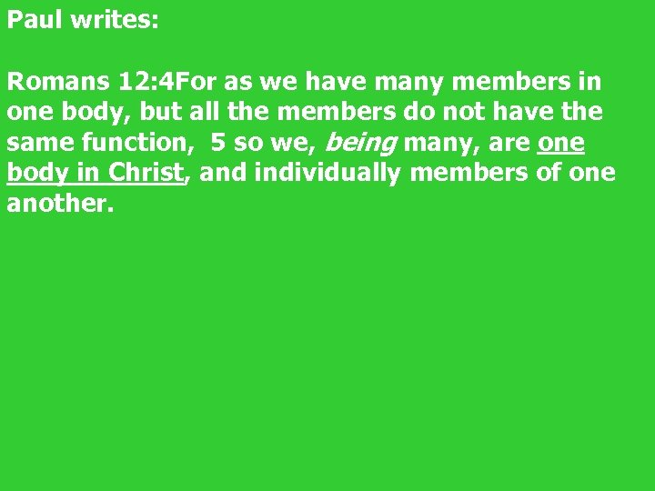 Paul writes: Romans 12: 4 For as we have many members in one body,