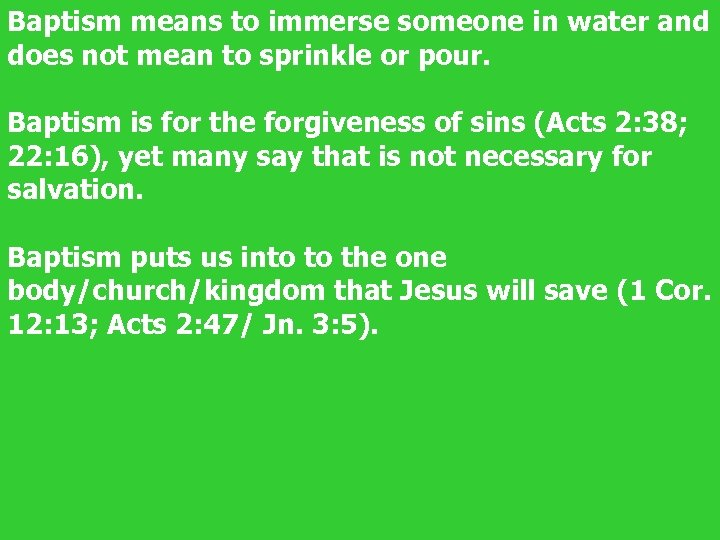 Baptism means to immerse someone in water and does not mean to sprinkle or