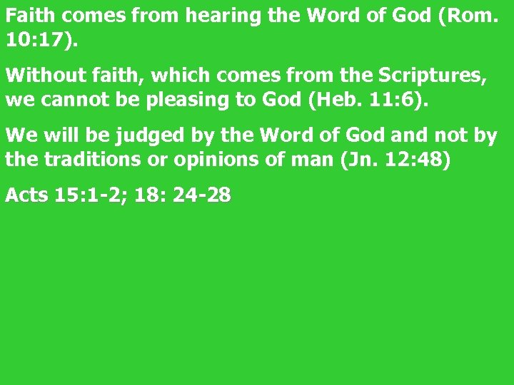 Faith comes from hearing the Word of God (Rom. 10: 17). Without faith, which
