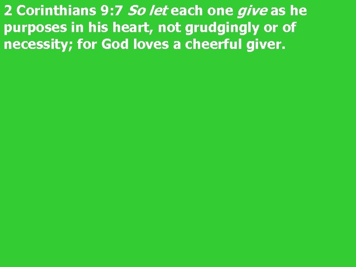 2 Corinthians 9: 7 So let each one give as he purposes in his