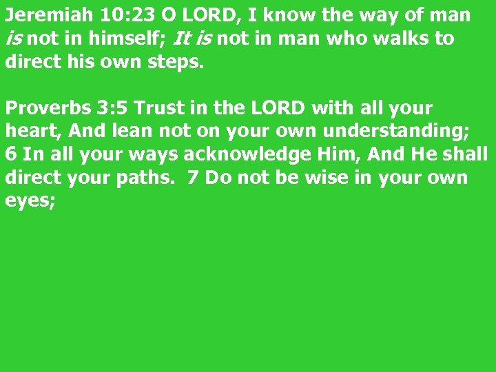 Jeremiah 10: 23 O LORD, I know the way of man is not in