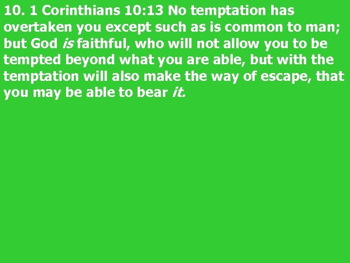 10. 1 Corinthians 10: 13 No temptation has overtaken you except such as is