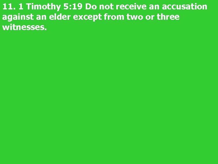 11. 1 Timothy 5: 19 Do not receive an accusation against an elder except