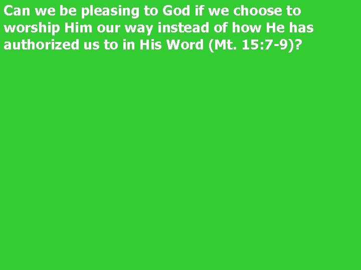 Can we be pleasing to God if we choose to worship Him our way