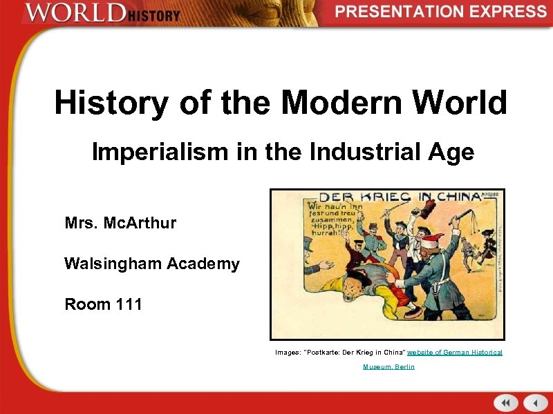 History of the Modern World Imperialism in the Industrial Age Mrs. Mc. Arthur Walsingham