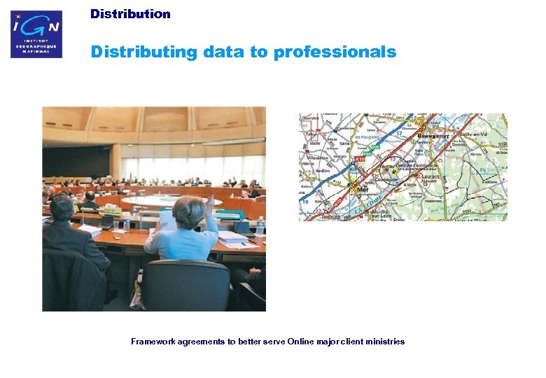 Distribution Distributing data to professionals Framework agreements to better serve Online major client ministries