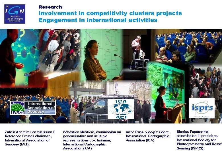 Research Involvement in competitivity clusters projects Engagement in international activities Zuheir Altamimi, commission I
