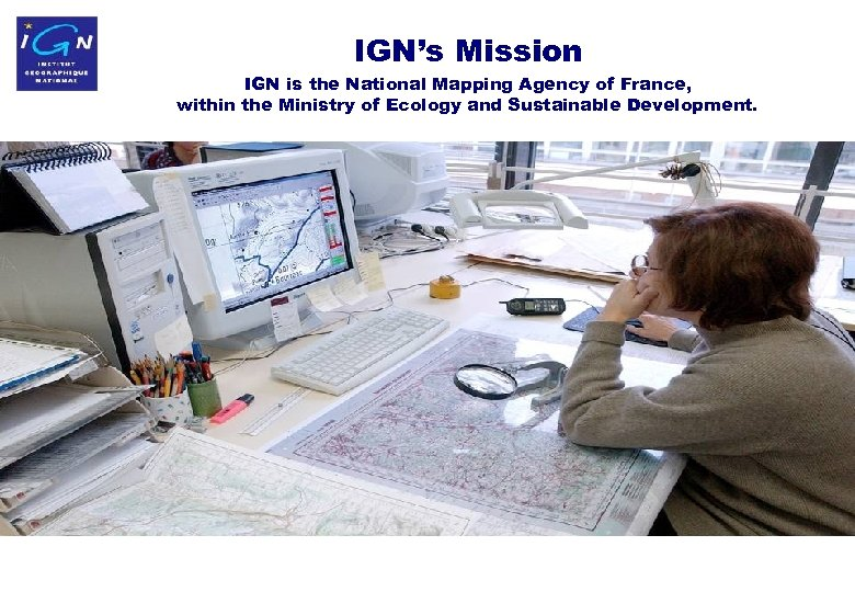 IGN's Mission IGN is the National Mapping Agency of France, within the Ministry of