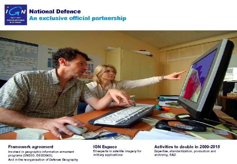 National Defence An exclusive official partnership Framework agreement IGN Espace Activities to double in