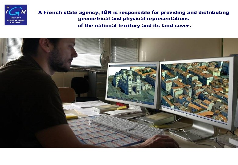 A French state agency, IGN is responsible for providing and distributing geometrical and physical