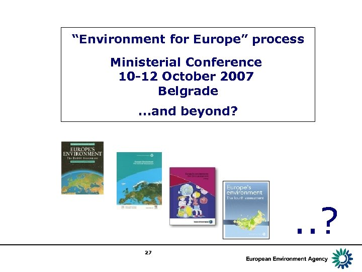 """Environment for Europe"" process Ministerial Conference 10 -12 October 2007 Belgrade. . . and"