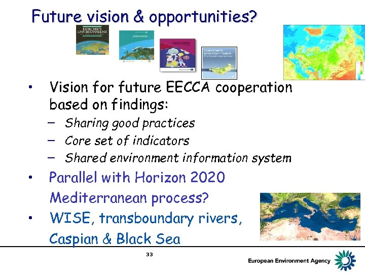 Future vision & opportunities? • Vision for future EECCA cooperation based on findings: −