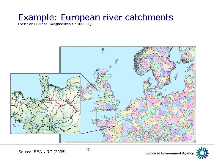 Example: European river catchments (based on CCM and Euroglobalmap 1: 1 000) Source: EEA,