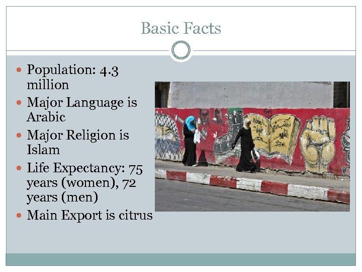 Basic Facts Population: 4. 3 million Major Language is Arabic Major Religion is Islam