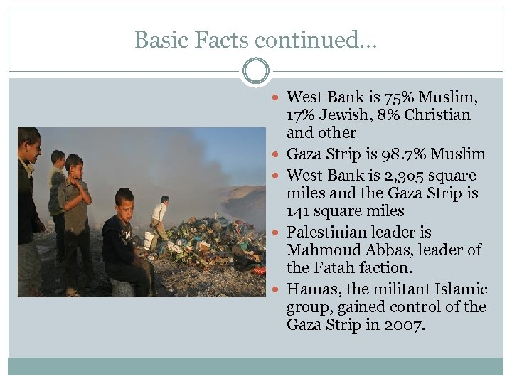 Basic Facts continued… West Bank is 75% Muslim, 17% Jewish, 8% Christian and other