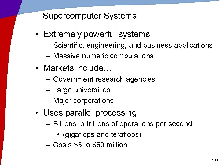 Supercomputer Systems • Extremely powerful systems – Scientific, engineering, and business applications – Massive
