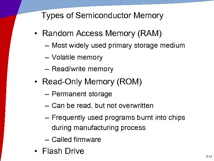 Types of Semiconductor Memory • Random Access Memory (RAM) – Most widely used primary