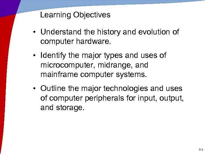 Learning Objectives • Understand the history and evolution of computer hardware. • Identify the