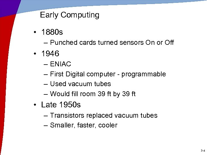 Early Computing • 1880 s – Punched cards turned sensors On or Off •