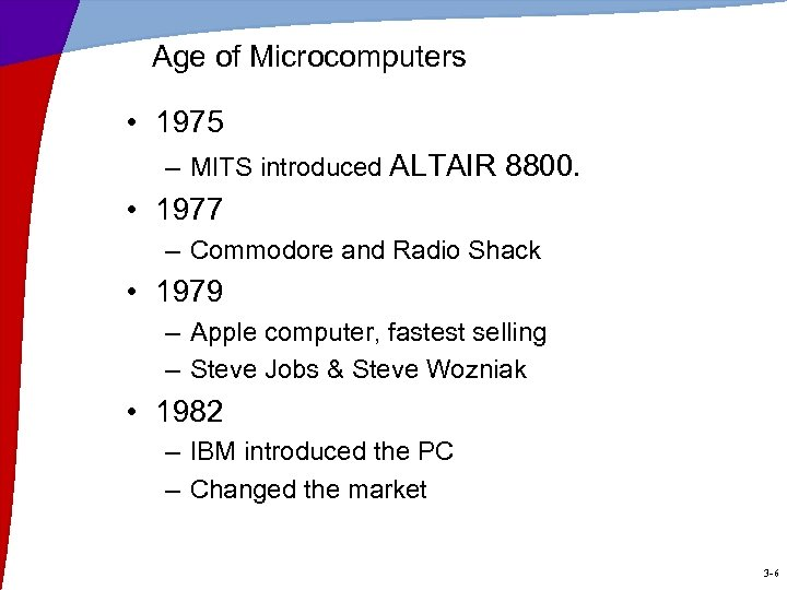 Age of Microcomputers • 1975 – MITS introduced ALTAIR 8800. • 1977 – Commodore